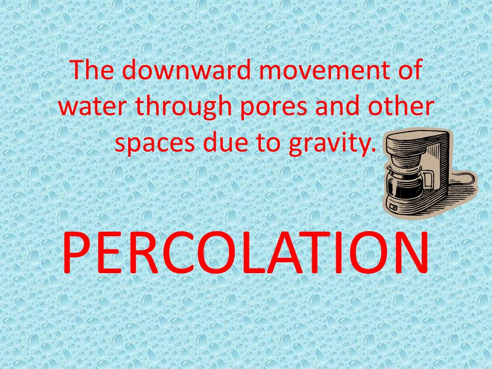 The downward movement of water through pores and other spaces due to gravity.