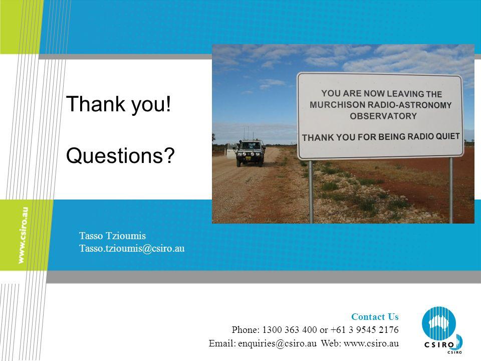 Thank you! Questions Tasso Tzioumis Tasso.tzioumis@csiro.au