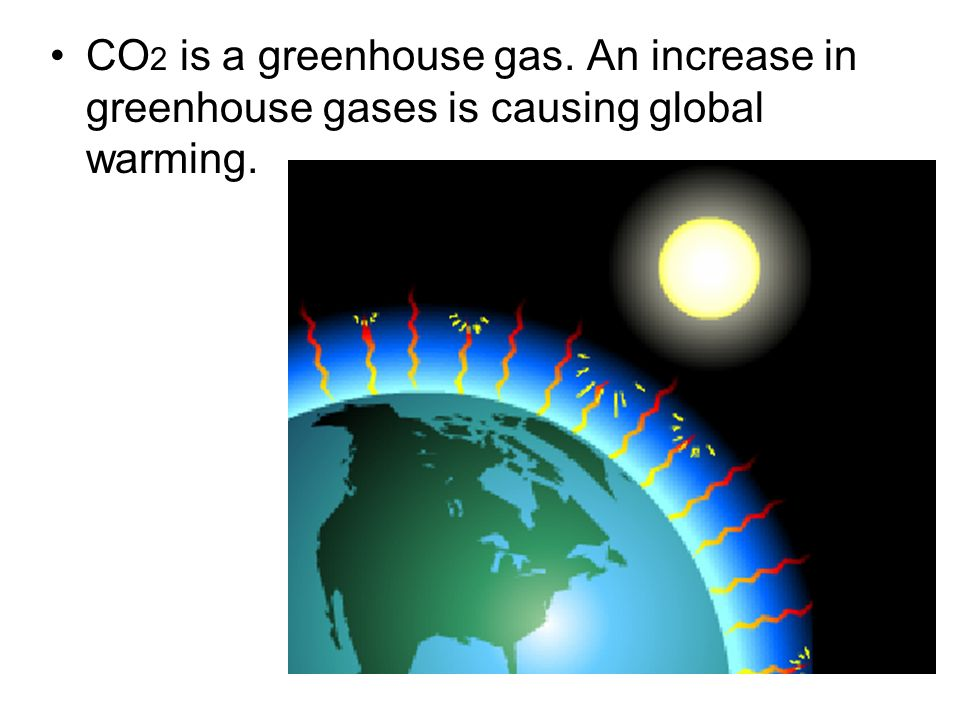 CO2 is a greenhouse gas. An increase in greenhouse gases is causing global warming.