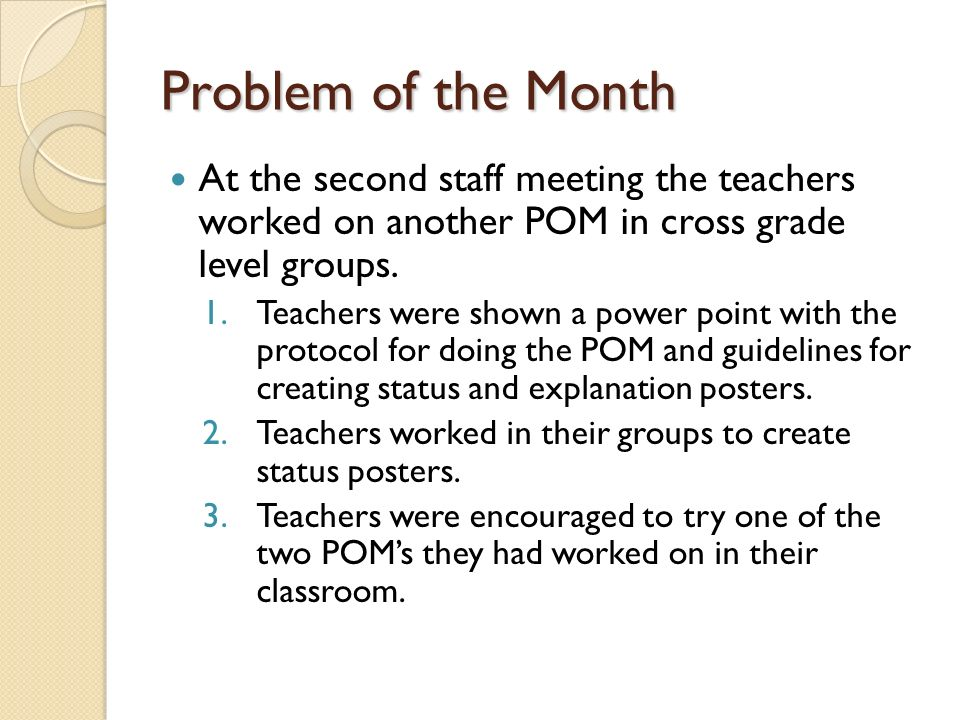 Problem of the Month At the second staff meeting the teachers worked on another POM in cross grade level groups.