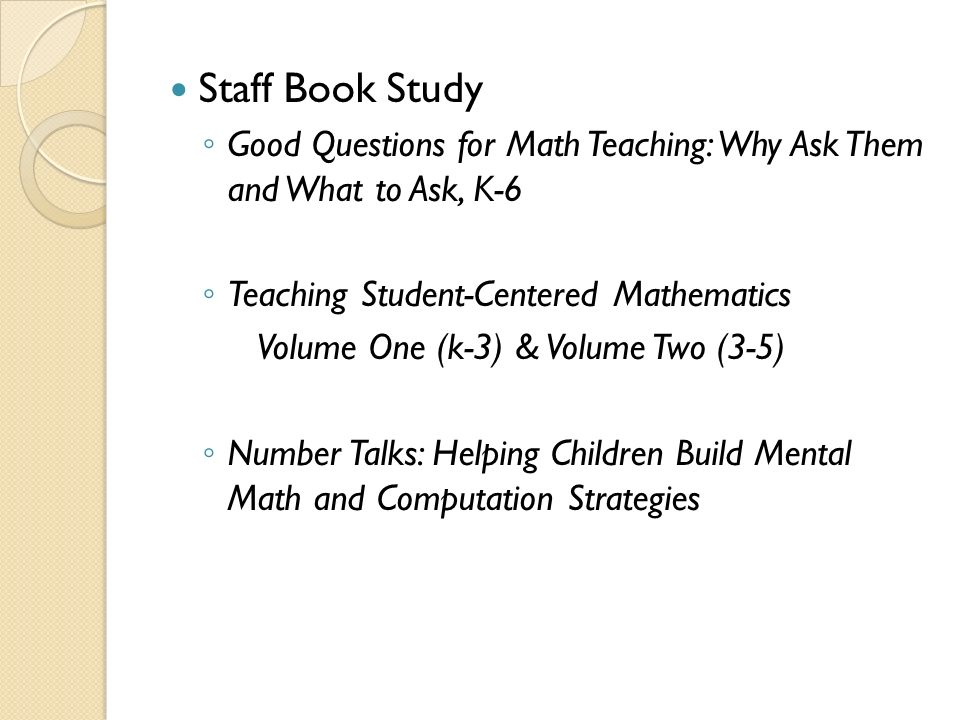 Staff Book Study Good Questions for Math Teaching: Why Ask Them and What to Ask, K-6. Teaching Student-Centered Mathematics.