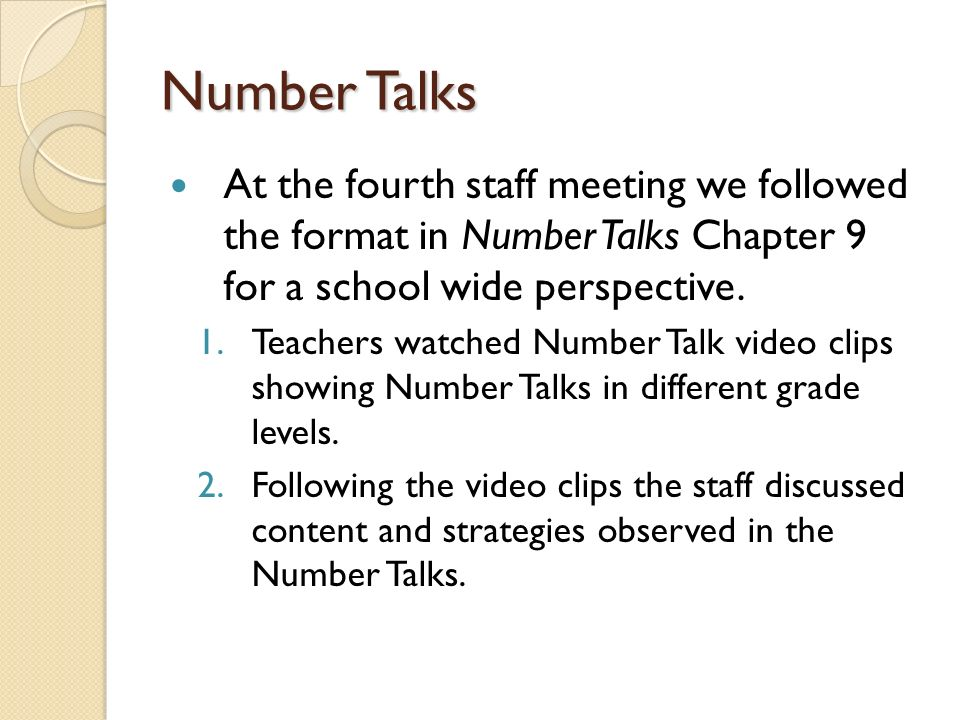 Number Talks At the fourth staff meeting we followed the format in Number Talks Chapter 9 for a school wide perspective.