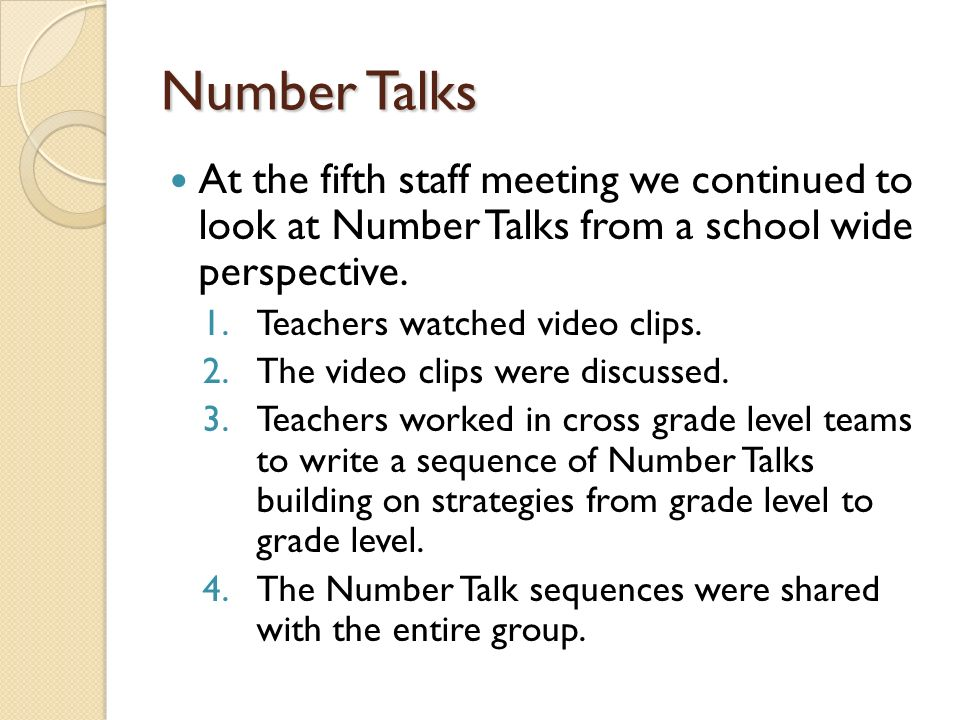 Number Talks At the fifth staff meeting we continued to look at Number Talks from a school wide perspective.