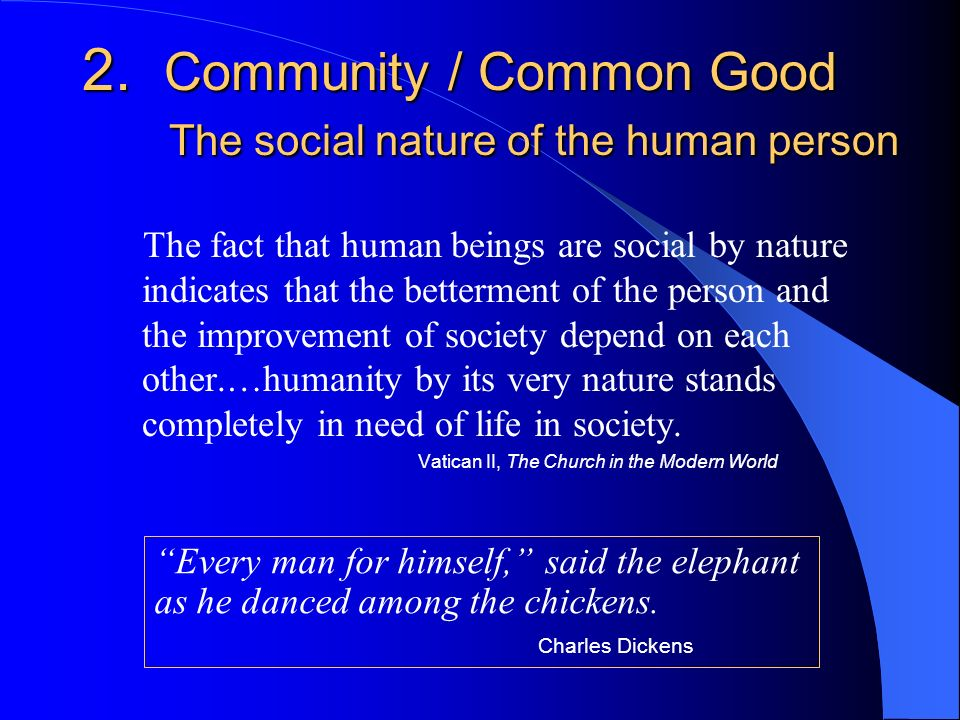 2. Community / Common Good The social nature of the human person