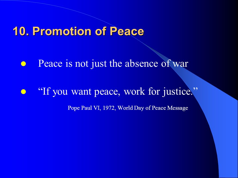 10. Promotion of Peace Peace is not just the absence of war
