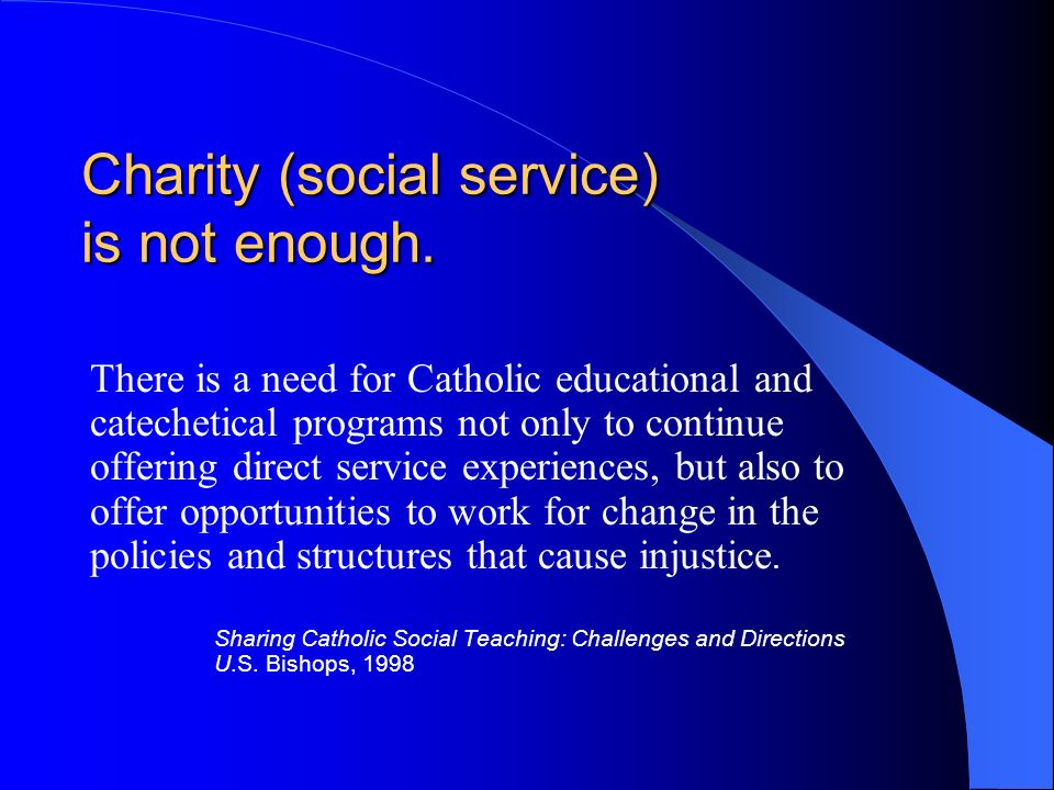 Charity (social service) is not enough.