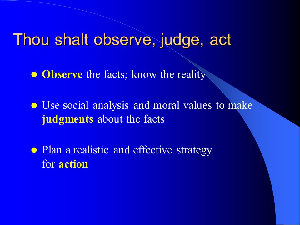 Thou shalt observe, judge, act