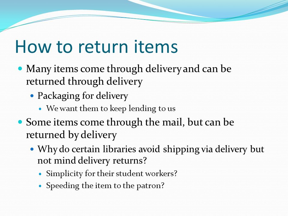 How to return items Many items come through delivery and can be returned through delivery. Packaging for delivery.