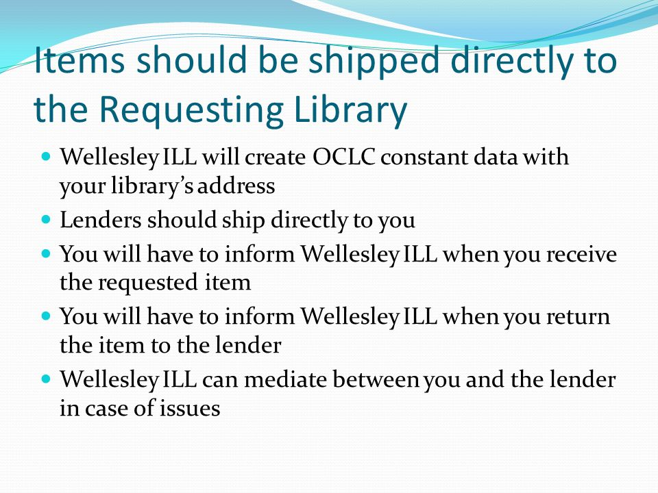 Items should be shipped directly to the Requesting Library