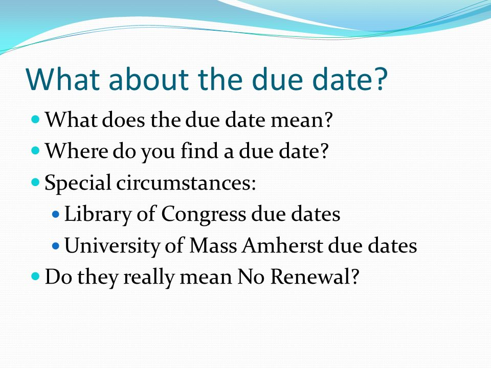 What about the due date What does the due date mean