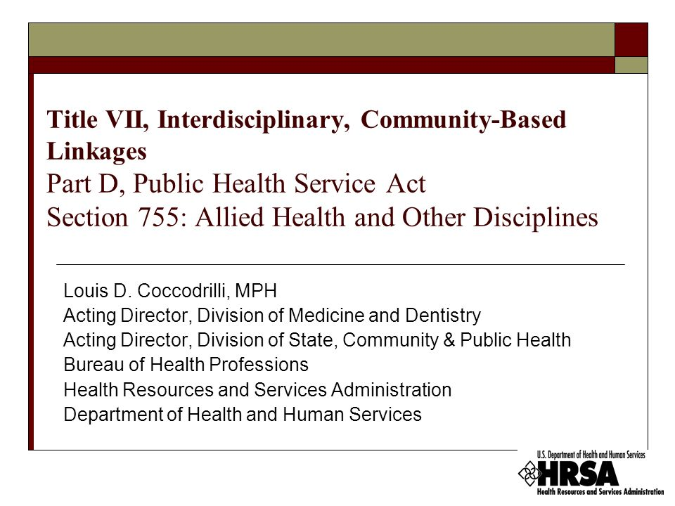 Title VII, Interdisciplinary, Community-Based Linkages Part D, Public Health Service Act Section 755: Allied Health and Other Disciplines
