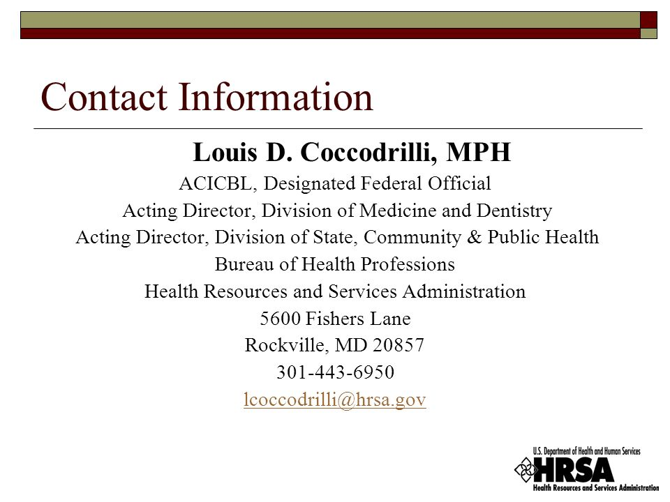 Contact Information Louis D. Coccodrilli, MPH. ACICBL, Designated Federal Official. Acting Director, Division of Medicine and Dentistry.