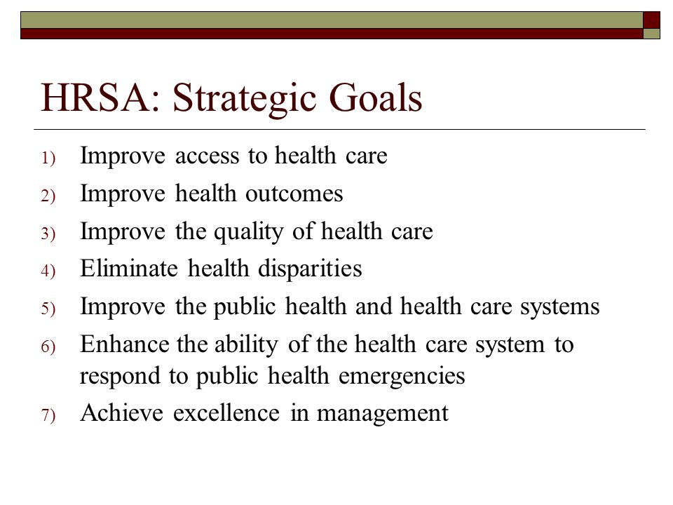 HRSA: Strategic Goals Improve access to health care