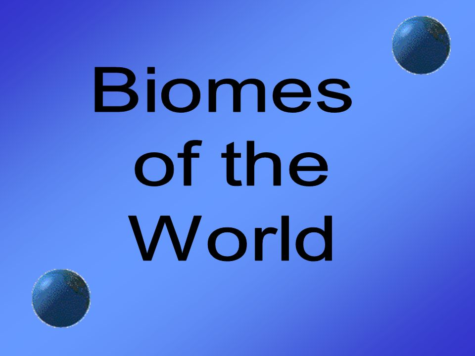 Biomes of the World ppt download