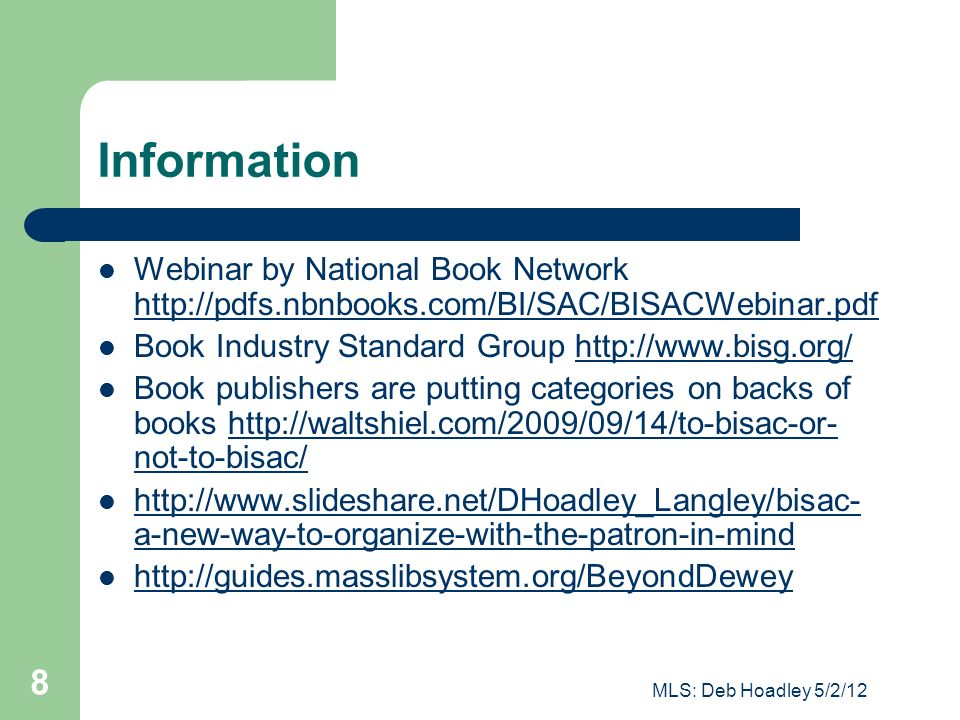 Information Webinar by National Book Network http://pdfs.nbnbooks.com/BI/SAC/BISACWebinar.pdf. Book Industry Standard Group http://www.bisg.org/