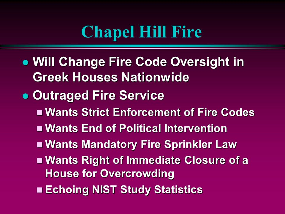 Chapel Hill FireWill Change Fire Code Oversight in Greek Houses Nationwide. Outraged Fire Service. Wants Strict Enforcement of Fire Codes.