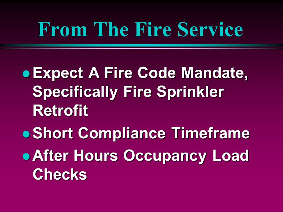 From The Fire Service Expect A Fire Code Mandate, Specifically Fire Sprinkler Retrofit. Short Compliance Timeframe.