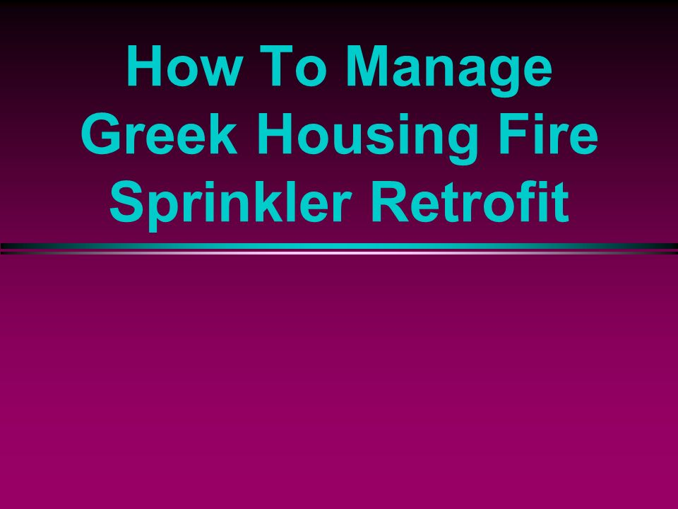 How To Manage Greek Housing Fire Sprinkler Retrofit