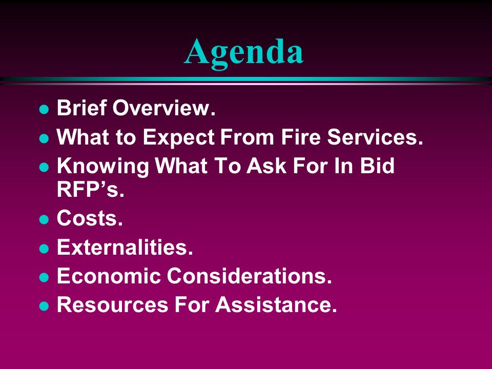 Agenda Brief Overview. What to Expect From Fire Services.