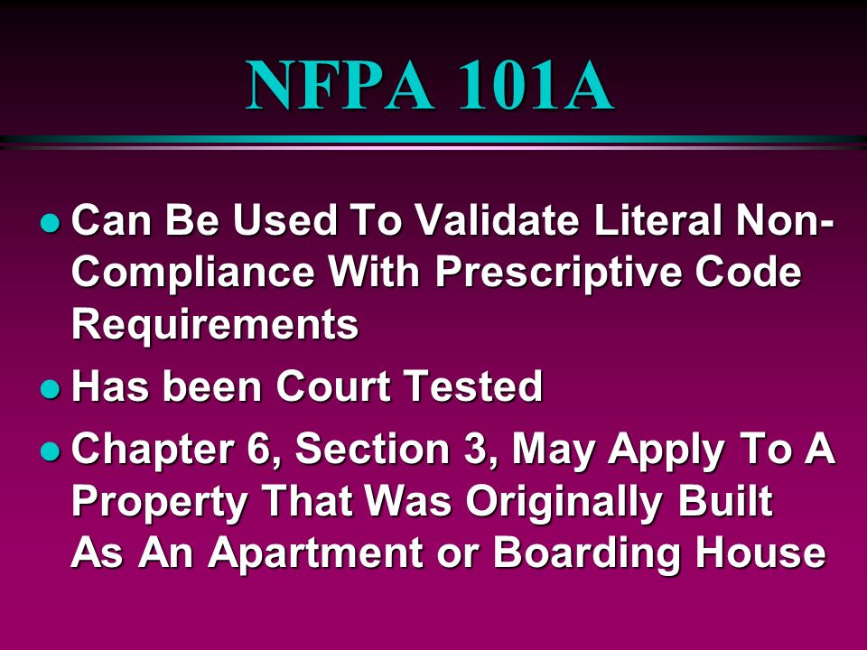 NFPA 101A Can Be Used To Validate Literal Non-Compliance With Prescriptive Code Requirements. Has been Court Tested.