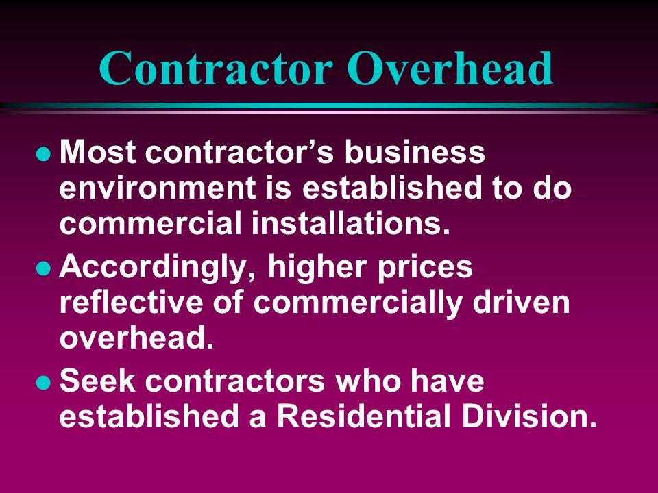 Contractor Overhead Most contractor's business environment is established to do commercial installations.