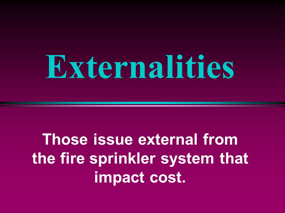 Those issue external from the fire sprinkler system that impact cost.