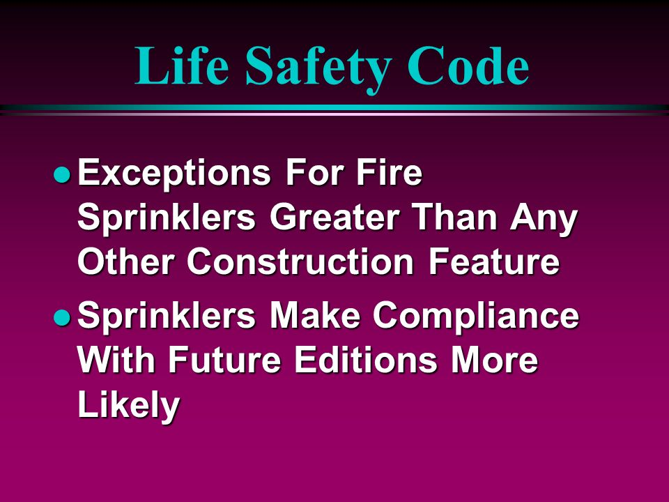 Life Safety CodeExceptions For Fire Sprinklers Greater Than Any Other Construction Feature.