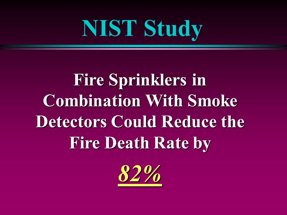 NIST Study Fire Sprinklers in Combination With Smoke Detectors Could Reduce the Fire Death Rate by.