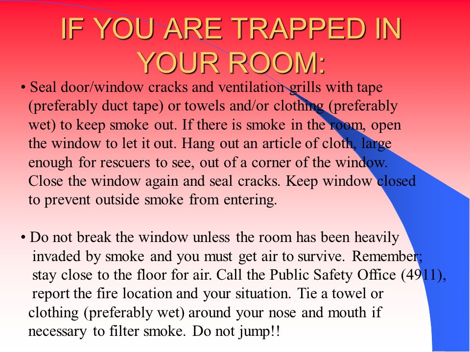 IF YOU ARE TRAPPED IN YOUR ROOM:
