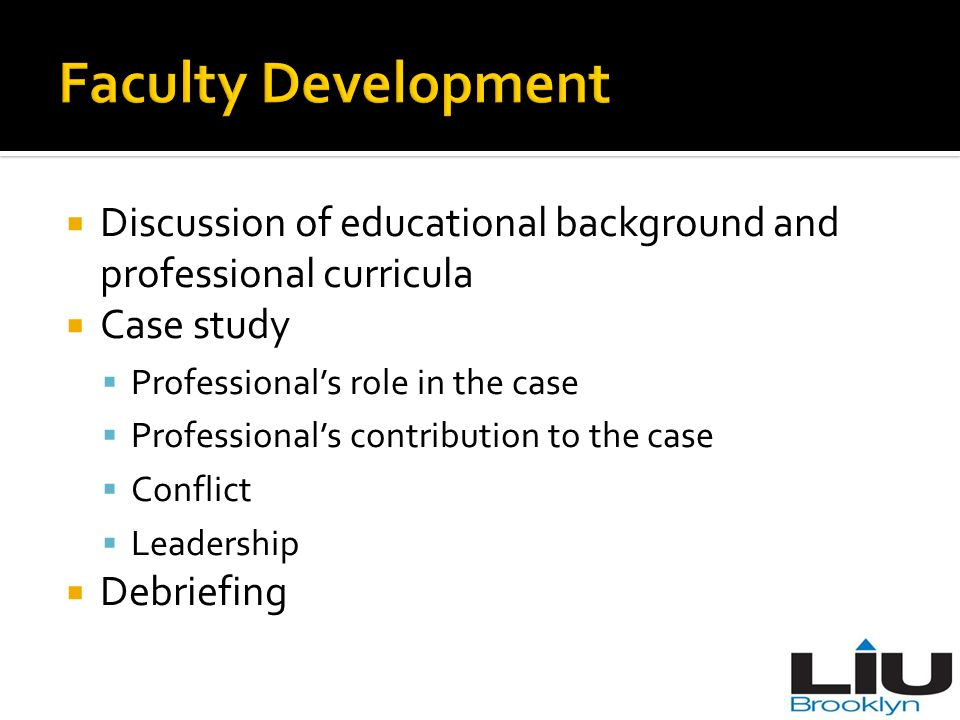 Faculty Development Discussion of educational background and professional curricula. Case study. Professional's role in the case.