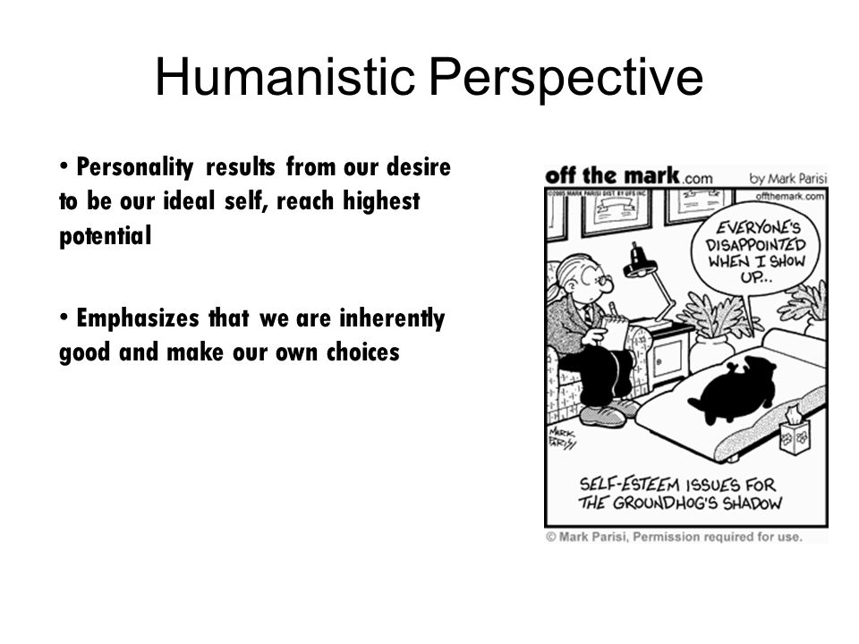 humanistic perspective on personality The humanistic perspective focuses on the positive image of what it means to be human human nature is viewed as basically good, and humanistic theorists focus.