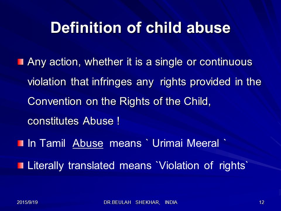 child abuse victim rights the Child abuse is defined by the effect abusive actions have on a child, not by an adult's intent child abuse describes many different types of behavior, including: physical injury that is not accidental sexual abuse or exploitation rejecting, abandoning or neglecting a child exposure to drugs, alcohol or the manufacture of methamphetamine teaching behaviors such.
