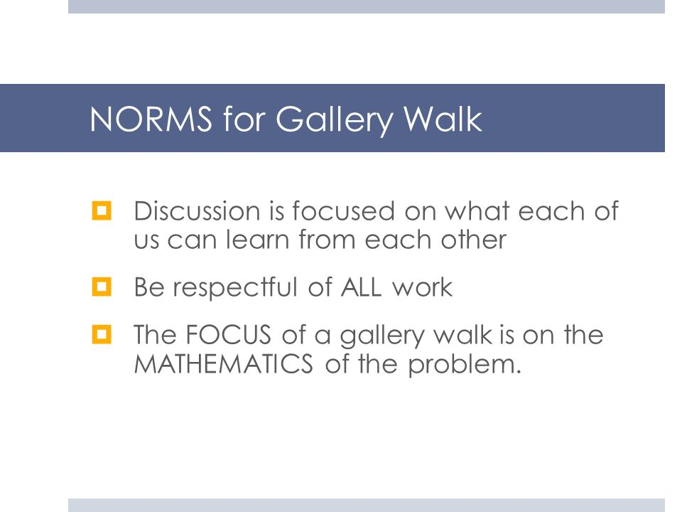 NORMS for Gallery WalkDiscussion is focused on what each of us can learn from each other. Be respectful of ALL work.