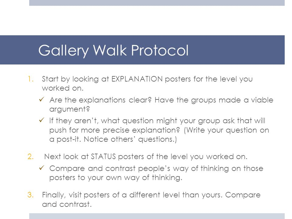 Gallery Walk Protocol Start by looking at EXPLANATION posters for the level you worked on.