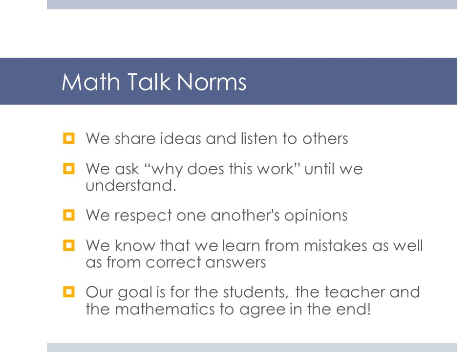 Math Talk Norms We share ideas and listen to others