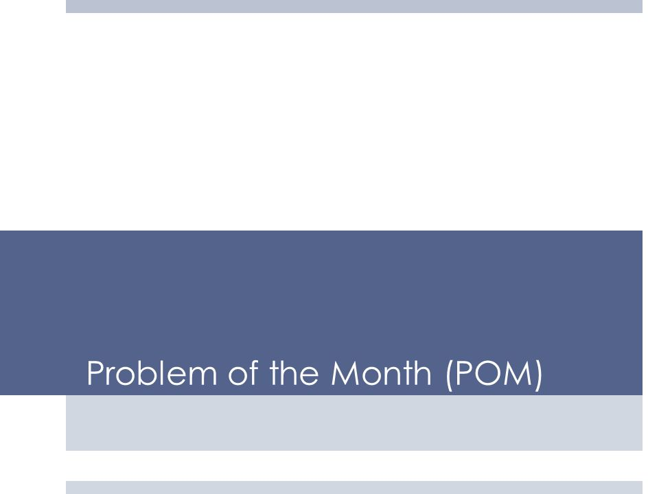 Problem of the Month (POM)