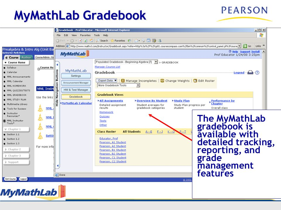MyMathLab Gradebook The MyMathLab gradebook is available with detailed tracking, reporting, and grade management features.