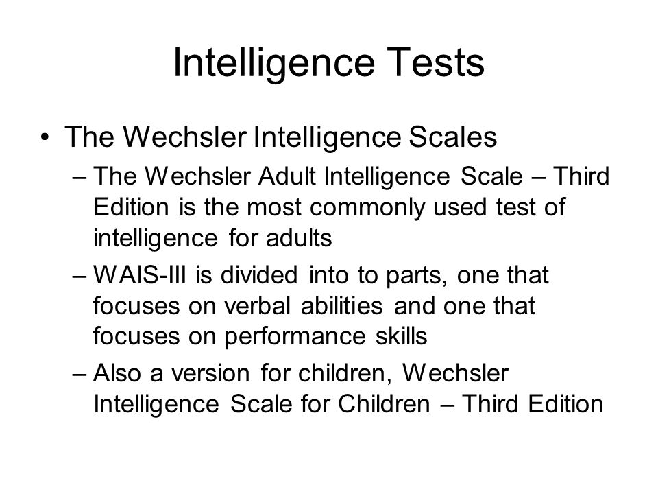 pros and cons of the wechsler intelligence scale Wechsler intelligence scale for children the most common assessment instrument used by psychologists is the wechsler intelligence scale for children and will therefore be the one we look.