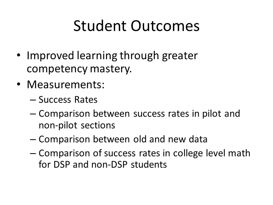 Student Outcomes Improved learning through greater competency mastery.