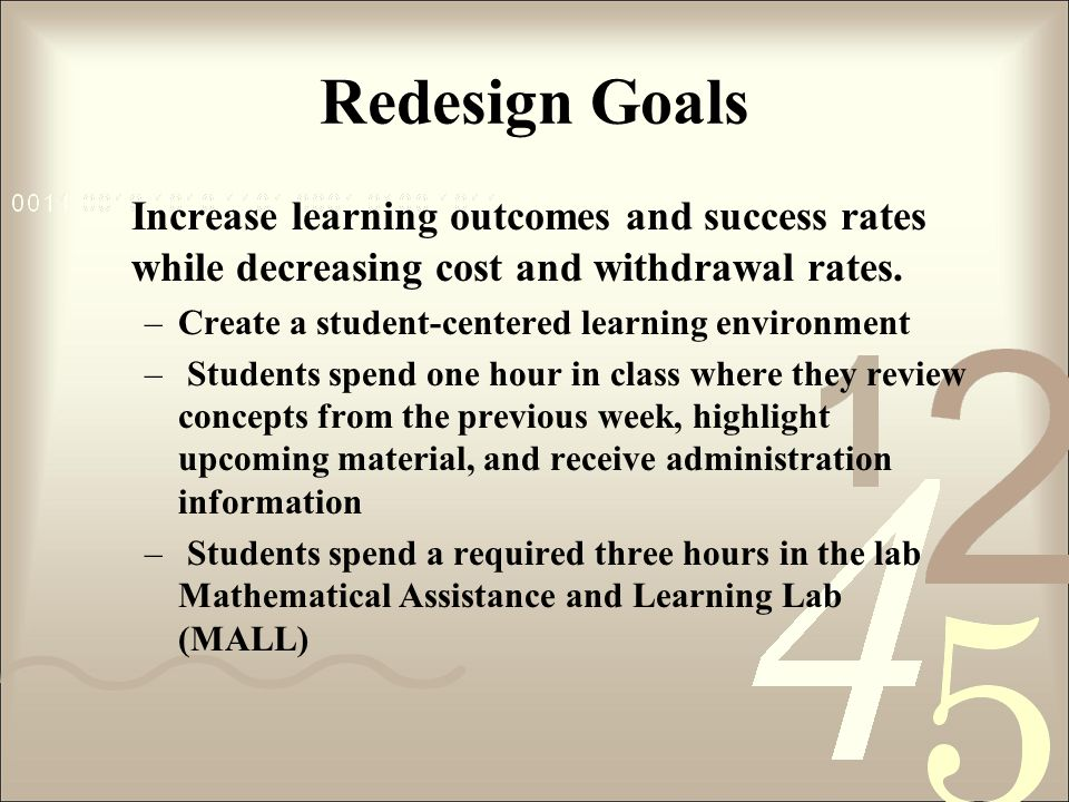Redesign Goals Increase learning outcomes and success rates while decreasing cost and withdrawal rates.