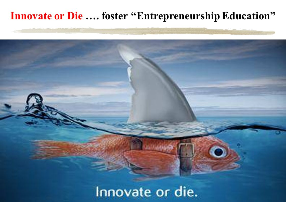 Innovate or Die …. foster Entrepreneurship Education