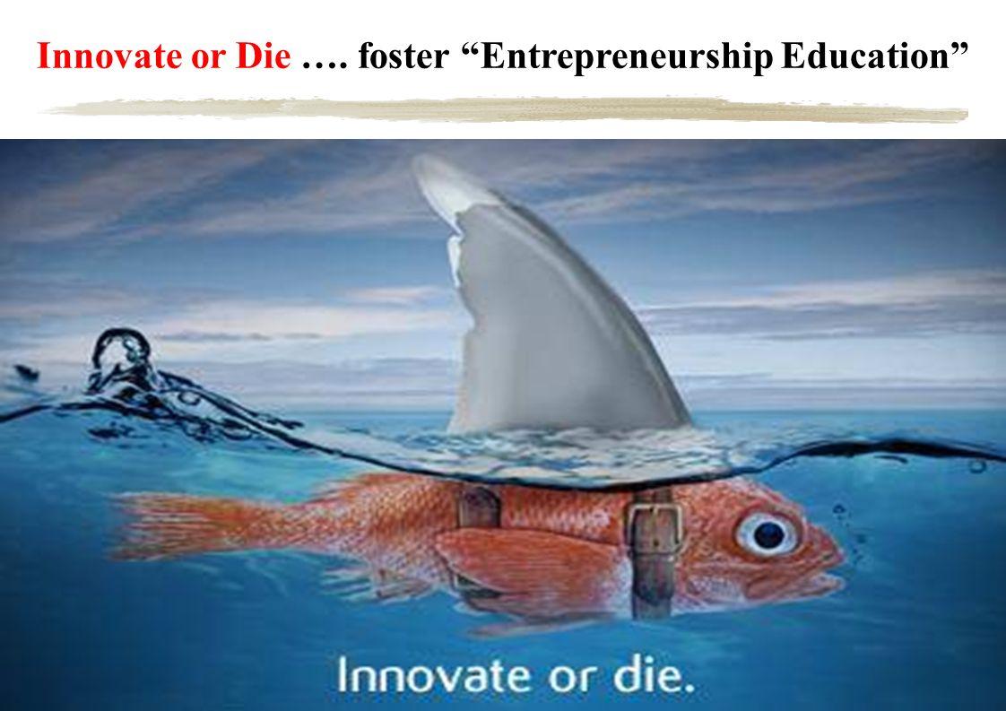 Innovate or Die …. foster Entrepreneurship Education