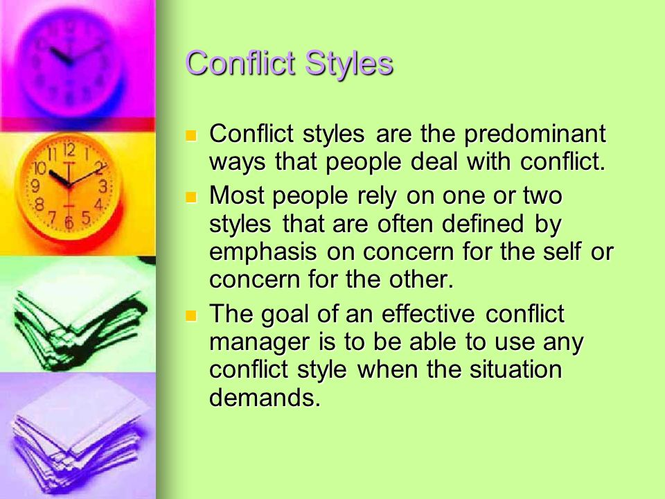 Conflict Styles Conflict styles are the predominant ways that people deal with conflict.