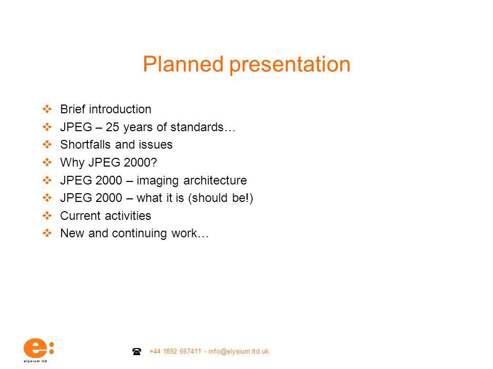 Planned presentation Brief introduction JPEG – 25 years of standards…