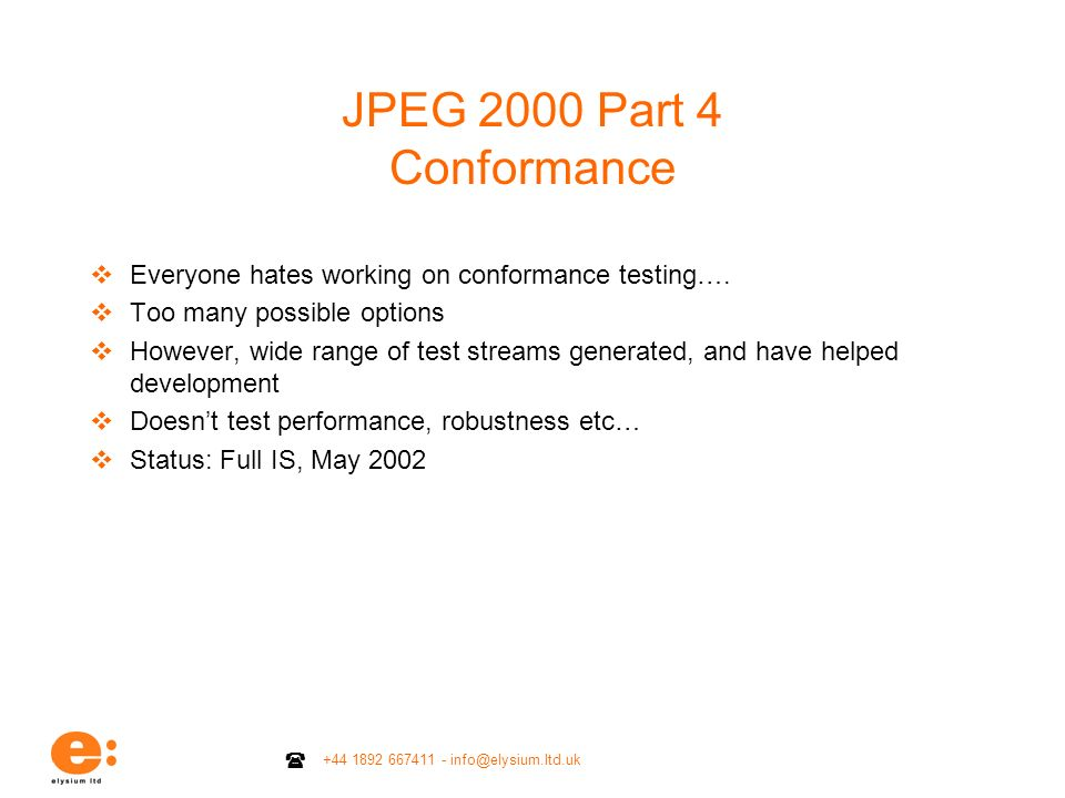 JPEG 2000 Part 4 Conformance Everyone hates working on conformance testing…. Too many possible options.