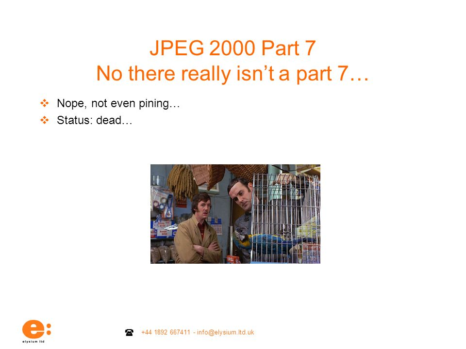 JPEG 2000 Part 7 No there really isn't a part 7…