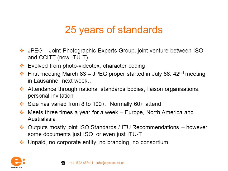 25 years of standardsJPEG – Joint Photographic Experts Group, joint venture between ISO and CCITT (now ITU-T)