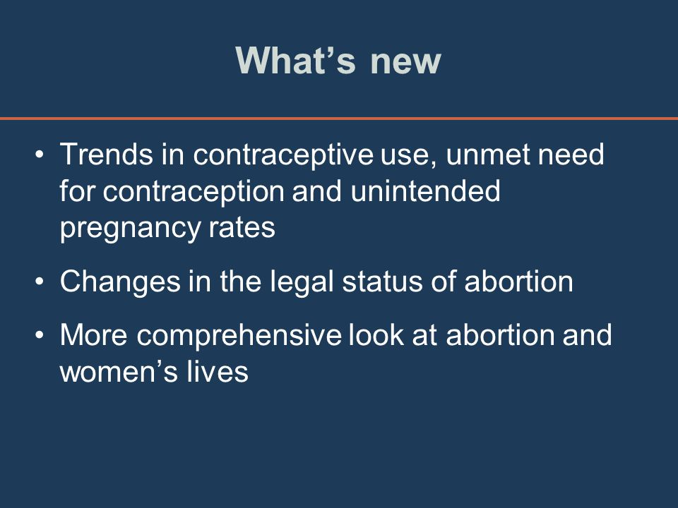 What's new Trends in contraceptive use, unmet need for contraception and unintended pregnancy rates.