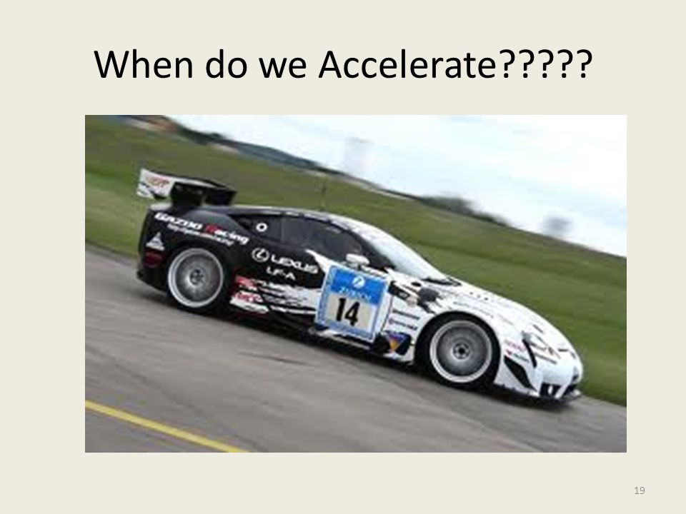 When do we Accelerate