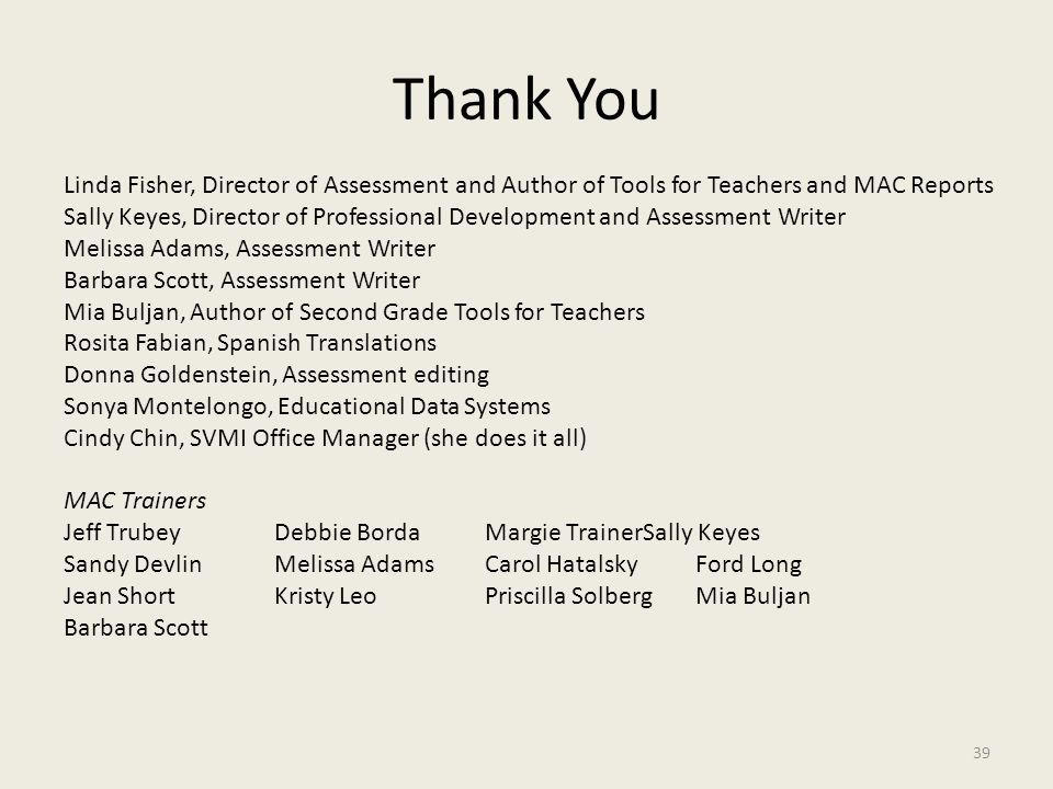 Thank You Linda Fisher, Director of Assessment and Author of Tools for Teachers and MAC Reports.